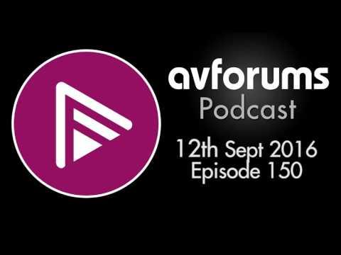 AVForums Podcast: 12th September 2016 Episode 150