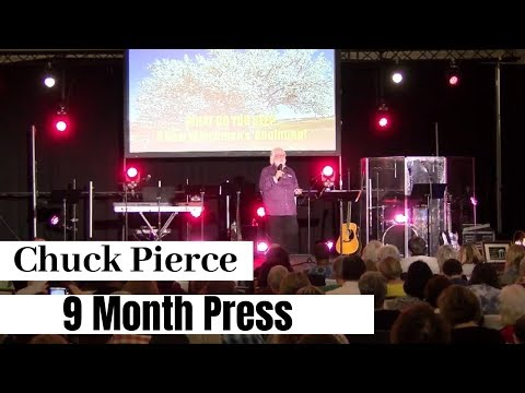 Chuck Pierce - 9 Month Press - Prophetic Word