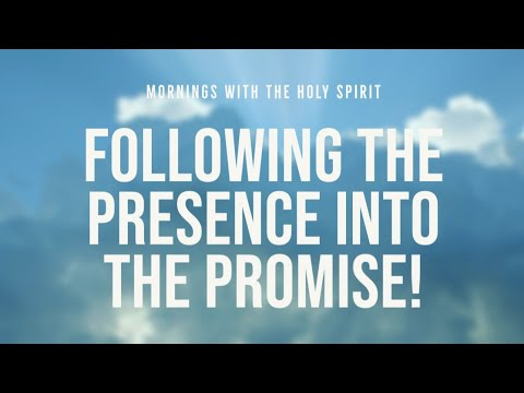 Following God's Presence into the Promise (Prophetic Prayer & Prophecy)