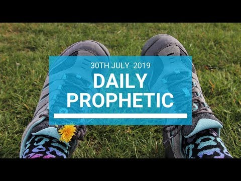 Daily Prophetic 30 July 2019 Word 1