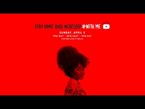 TY BELLO- #STAYHOME AND WORSHIP #WITHME