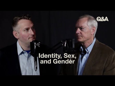 TGC Q&A  Identity, Sex, and Gender