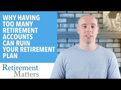 Why having too many retirement accounts can ruin your retirement plan