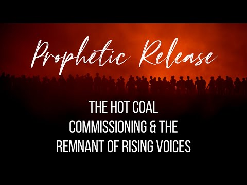 THE HOT COAL COMMISSIONING & THE RISING VOICES // Prophetic Release