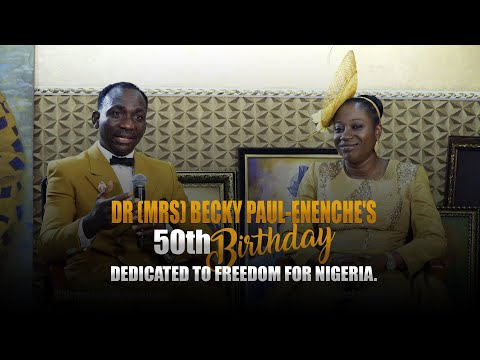 DR (MRS) BECKY PAUL-ENENCHE'S 5OTH BIRTHDAY DEDICATED TO FREEDOM FOR NIGERIA.