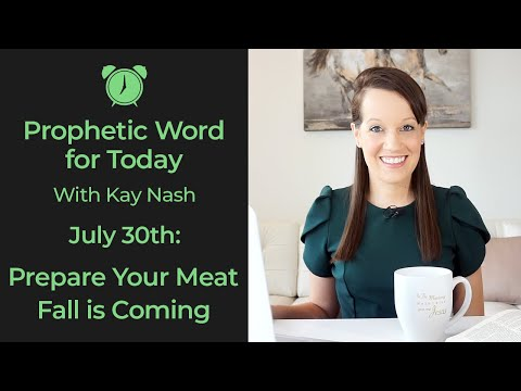 Prophetic Word Today- Prepare Your Meat Summer is Almost Over! ( July 30th)