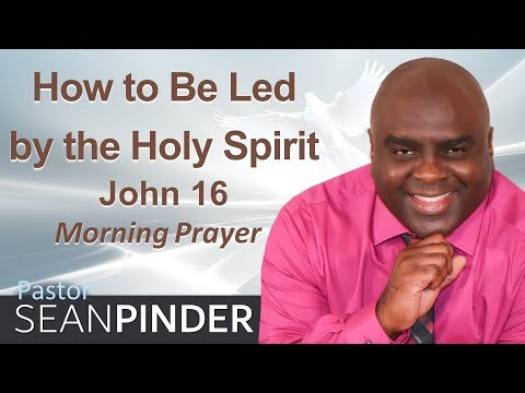 JOHN 16 - HOW TO BE LED BY THE HOLY SPIRIT - MORNING PRAYER (video)