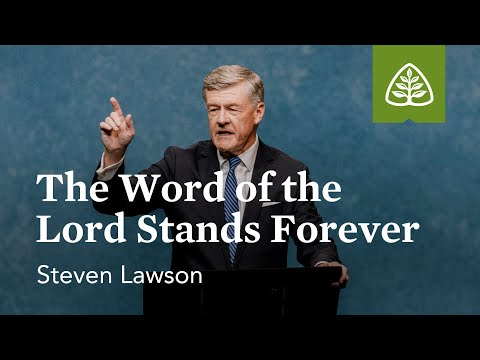 Steven Lawson: The Word of the Lord Stands Forever