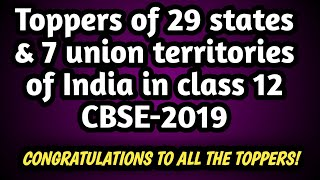 Toppers Of 29 States & 7 Union Territories of India in class 12 CBSE 2019  || All India Toppers