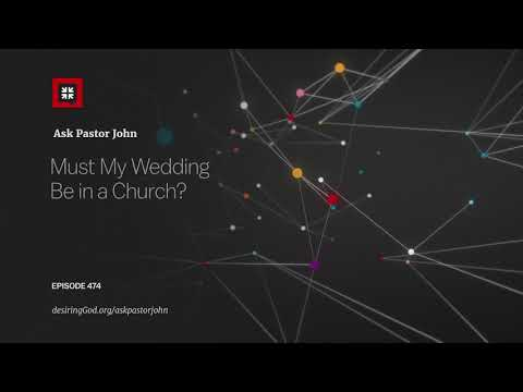Must My Wedding Be in a Church? // Ask Pastor John