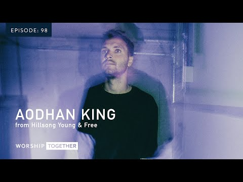 Interview with Aodhan King (Hillsong Young & Free) //  Podcast Episode 98
