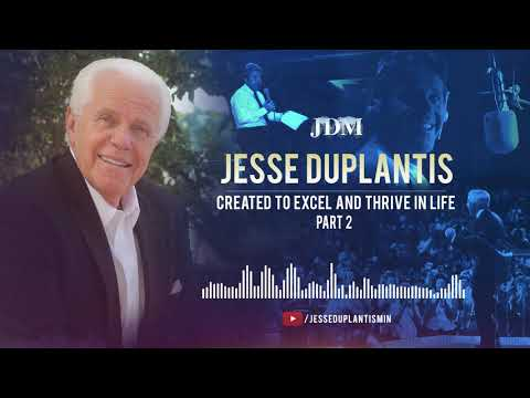Created to Excel and Thrive in Live, Part 2  Jesse Duplantis