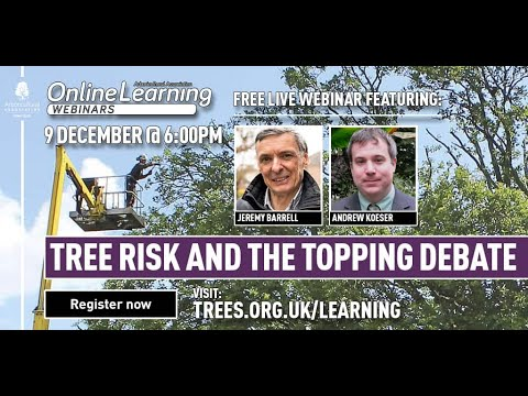 Webinar: Tree Risk and the Topping Debate (with Jeremy Barrell and Andrew Koeser)