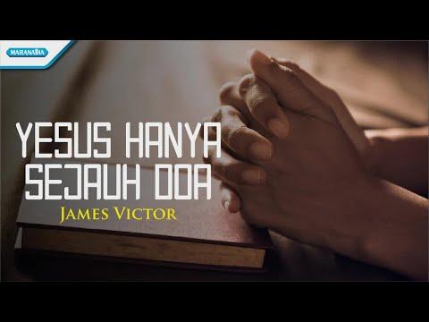 James Victor - Yesus Hanya Sejauh Doa