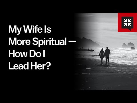 My Wife Is More Spiritual  How Do I Lead Her? // Ask Pastor John