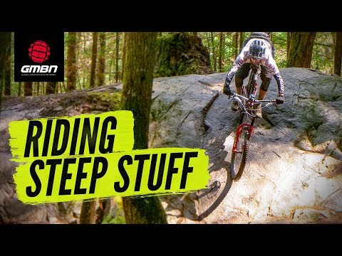 Riding Steep & Scary Sections On A Mountain Bike | MTB Skills