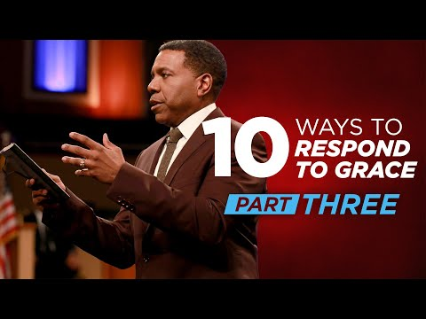10 Ways To Respond to Grace Part 3  Creflo Dollar