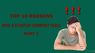 Top 10 reasons why a startup company fails part 2