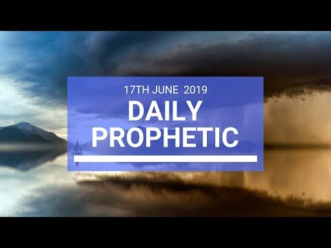 Daily Prophetic 17 June 2019 Word 3