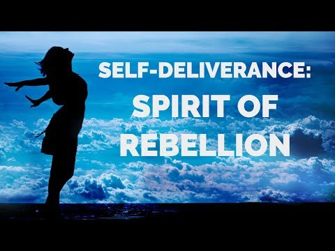 Deliverance from the Spirit of Rebellion  Self-Deliverance Prayers
