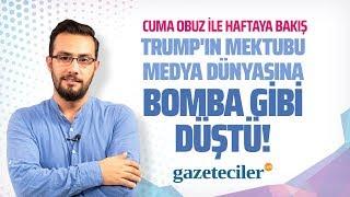 TRUMP'IN MEKTUBU MEDYA DÜNYASINA BOMBA GİBİ DÜŞTÜ! (Gazeteciler- Cuma Obuz)