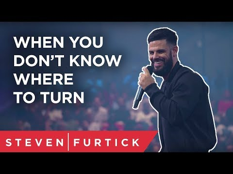 When you dont know where to turn...  Pastor Steven Furtick