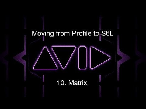Moving from Profile to S6L:  10. Matrix