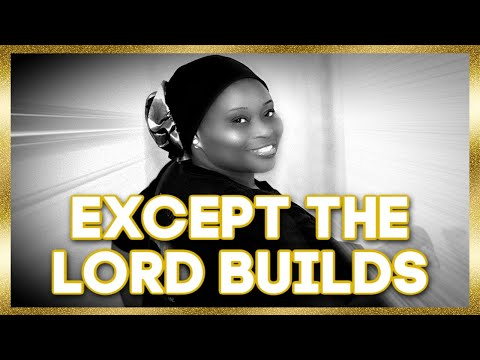 Except The LORD Builds