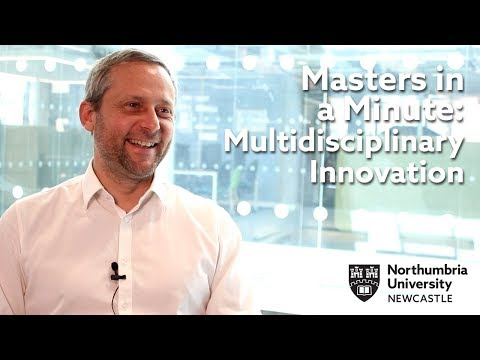Multidisciplinary Innovation at Northumbria University | Masters in a Minute