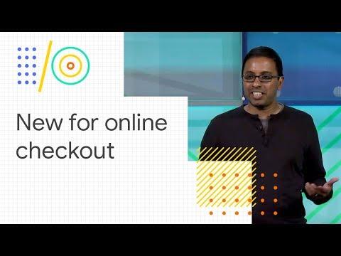 What's new for online checkout (Google I/O '18) - UC_x5XG1OV2P6uZZ5FSM9Ttw
