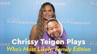 Chrissy Teigen Plays Who's Most Likely to: Family Edition