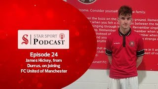 Star Sport Podcast | 24 | James Hickey on signing for FC United of Manchester