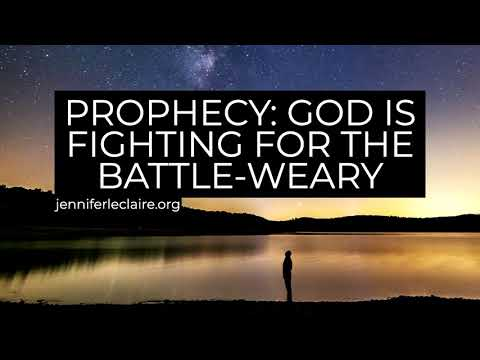 Prophecy: God is Fighting For the Battle Weary  Jennifer LeClaire