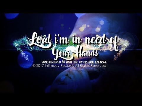 LORD I'M IN NEED OF YOUR HANDS - Dr Paul Enenche