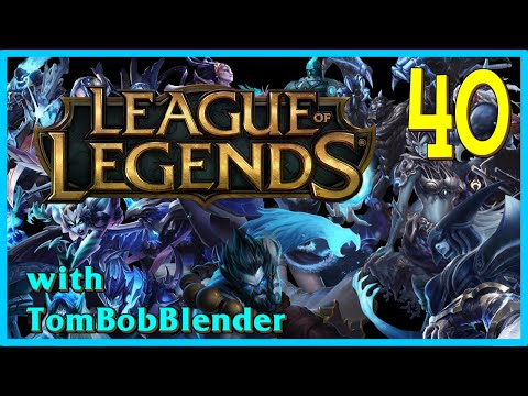 League of Legends with TomBobBlender   E40
