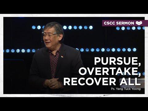 Pursue, Overtake, Recover All  Ps. Yang Tuck Yoong  Cornerstone Community Church  CSCC Sermon