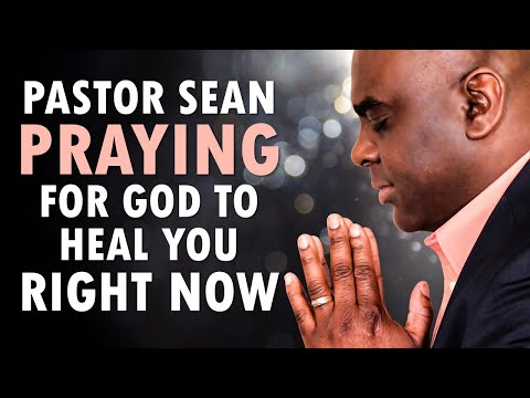Pastor Sean PRAYING for God to HEAL You Right NOW - Morning Prayer