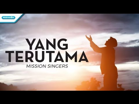 Yang Terutama - Mission Singers (with lyric)