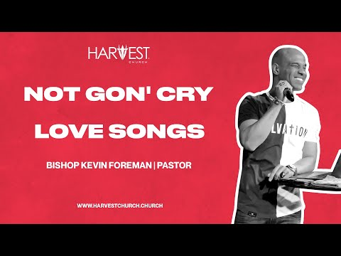 Love Songs - Not Gon' Cry - Bishop Kevin Foreman
