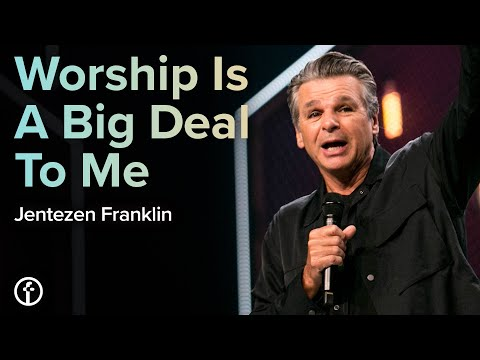 Worship Is A Big Deal To Me  Pastor Jentezen Franklin