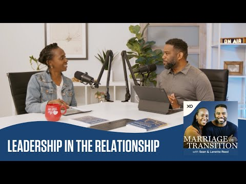 Leadership in the Relationship  Marriage in Transition Podcast  Sean and Lanette Reed
