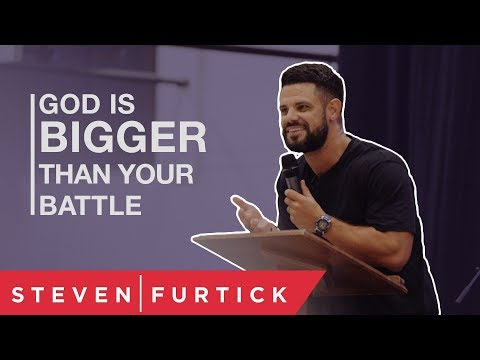 God Is Bigger Than Your Battle  Pastor Steven Furtick