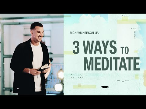 3 Ways to Meditate  Day By Day  Rich Wilkerson Jr.