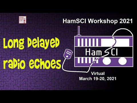 HamSci 2021: Long delayed radio echoes – the illusive secret of the ionosphere