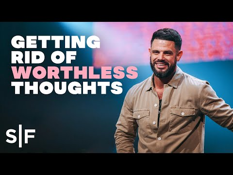 Getting Rid of Worthless Thoughts  Steven Furtick