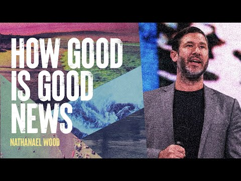 How Good Is Good News  Nathanael Wood  Hillsong Church Online