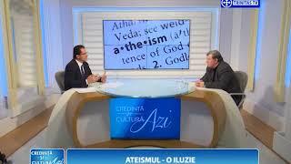 Credinta si Cultura Azi. Ateismul - o iluzie (13 11 2017)