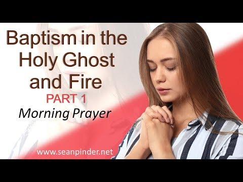 MATTHEW 3 - BAPTISM IN THE HOLY GHOST AND FIRE - MORNING PRAYER (video)