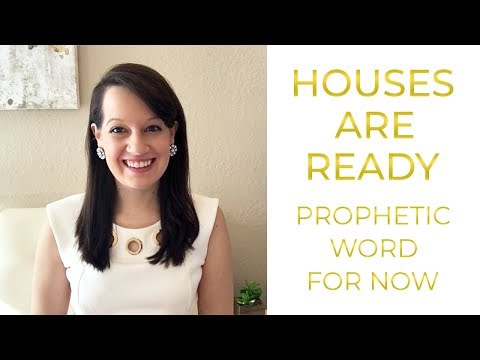 Prophetic Word: The Houses are Ready