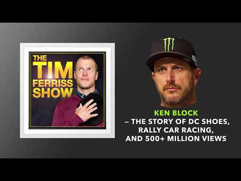 Ken Block — The Story of DC Shoes, Rally Cars, and 500M+ Views | The Tim Ferriss Show (Podcast)